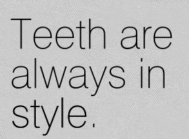 teeth are always in style